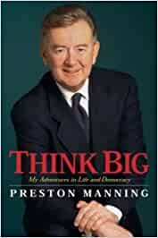 Think Big: My Life in Politics: Manning, Preston: 9780771056765: Books -  Amazon.ca