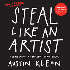 steal like an artist 10 things ody told you about being creative austin kleon 8601300471914 amazon books