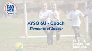 Ayso 6u Coach Elements Of Soccer The Coaching Manual