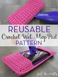 crochet swiffer pad pattern by just be crafty today s post is all about the reusable crochet wet mop