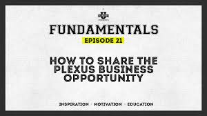 fundamentals episode 21 how to do a better job sharing the fundamentals episode 21 how to do a better job sharing the plexus opportunity