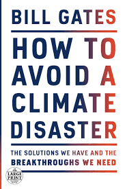 How to Avoid a Climate Disaster: The Solutions We Have and the  Breakthroughs We Need (Random House Large Print): Gates, Bill:  9780593215777: Amazon.com: Books