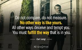 Carl Jung Quotes New Carl Jung Quote Do Not Compare Do Not Measure No Other Way Is