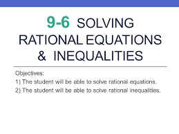 9 6 solving rational equations inequalities objectives 1 the student will be