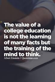 best education quotes images educational quotes  the value of a college education is not the learning of many facts but the training