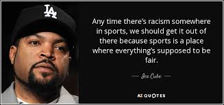 Quotes On Racism Custom Ice Cube Quote Any Time There's Racism Somewhere In Sports We