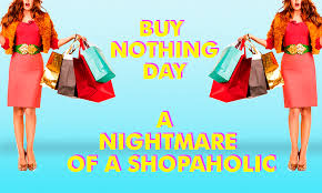 buy nothing day essay a nightmare of a shopaholic  365 days a year we are forced to buy something advertisements stun dazzle mesmerize there are a lot of discounts promotions s