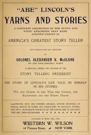 lincoln s yarns and stories by alexander k mcclure abraham lincoln the great story telling president whose emancipation proclamation d more than four million slaves was a keen politician