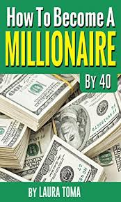 Read Pdf Ebook How To Become A Millionaire By 40