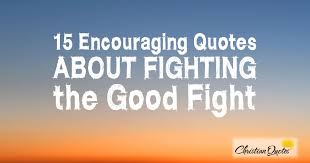 40 Encouraging Quotes About Fighting The Good Fight Awesome Fighting Quotes