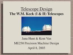 PPT - Telescope Design The W.M. Keck (I & II) Telescopes PowerPoint  Presentation - ID:371405