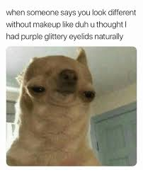 makeup purple and thought when someone says you look diffe without makeup like