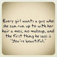 Beautiful Love Quotes And Sayings For Her Best of Every Girl Wants A Guy Who She Can Run Up To With Her Hair A Mess