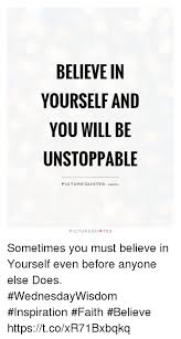 Believe In Yourself Quotes Gorgeous BELIEVE IN YOURSELF AND YOU WILL BE UNSTOPPABLE PICTURE QUOTES Com