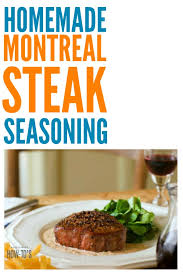 homemade montreal steak seasoning easy e blend that brings out the flavor of your steak
