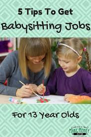 best ideas about babysitting jobs babysitting are you 13 years old and looking for more babysitting jobs here are 5 easy