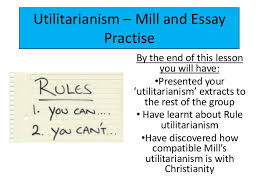 lesson utilitarianism mill and essay practise utilitarianism mill and essay practise by the