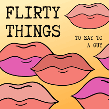 100 flirty pick up lines for him