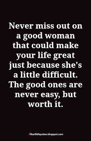 A Woman's Worth Quotes Unique The Good Ones Are Never Easy But Worth It Heartfelt Love And