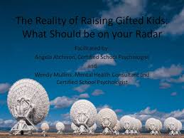 The Reality of Raising Gifted Kids: What Should be on your Radar  Facilitated by: Angela Atchison, Certified School Psychologist and Wendy  Mullins, Mental. - ppt download