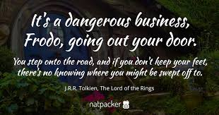 Business Quote Amazing It's A Dangerous Business Frodo Going Out Of Your Door