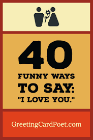 I Love You 40 Funny Ways To Say It Love Quotes Sayings Messages