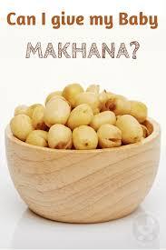 Makhana Nutrition Chart Can I Give My Baby Makhana