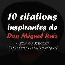 10 Citations Inspirantes De Don Miguel Ruiz Auteur Du Best Seller