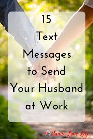 15 Texts To Send Your Husband At Work Grace Love Life