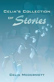 Celia's Collection of Stories: Mcdermott, Celia: 9781483672816 ...