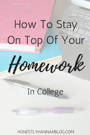 17 best ideas about college tips study tips how to stay on top of your homework in college