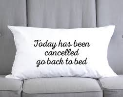 Today Has Been Cancelled Go Back To Bed - Funny Pillow Cases - Funny Pillow  -