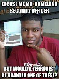Excuse me Mr. Homeland Security Officer But would a terrorist be ... via Relatably.com