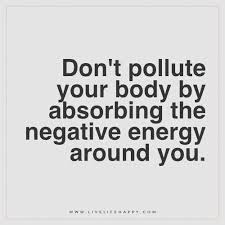 Negative Energy Quotes Awesome Don't Pollute Your Body By Absorbing Live Life Happy Inspiration