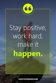 Escape Quotes Unique Stay Positive Work Hard Make It Happen Motivational Quotes For