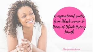 Black History Month Quotes 100 Inspirational Quotes from Black Women In Honor of Black History 68