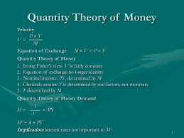 quantity theory of money velocity p y v m equation of exchange m v p y quantity theory of money 1 irving fisher s view v is fairly constant 2
