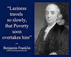 best ben franklin images science museum benjamin benjamin franklin quote laziness travels so slowly that poverty soon those who live off the government will have no resources when that well runs dry