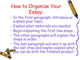 "process writing explanatory essays or ""how to"" essays ppt  how to organize your essay in the first paragraph introduce or explain your topic"