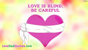 Love Is Blind Quotes Cool Love Is Blind Be Careful LoveSadQuotes