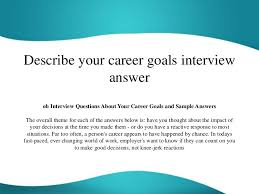 What S Your Career Goal Describe Your Career Goals Interview Answer