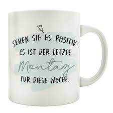 Tasse Kaffeetasse Mit Spruch Sehen Sie Es Positiv Es Ist Der Letzte