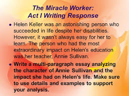 the miracle worker william gibson the miracle worker post  the miracle worker act i writing response helen keller was an astonishing person who succeeded