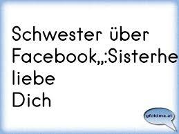 Schwester über Facebooksisterherzich Liebe Dich