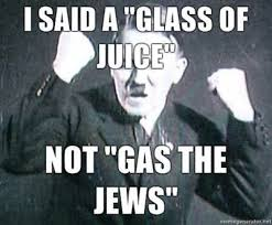 I Said A Glass Of Juice Not Gas The Jews | WeKnowMemes via Relatably.com