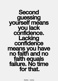Quotes About Second Guessing Yourself Best of Second Guessing Yourself Means You Lack Confidence Lacking