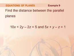 parallel planes equations. 23 equations of planes find the distance between parallel planes 10x + 2y \u2013 2z \u003d 5 and 5x y z 1 example 9 equations