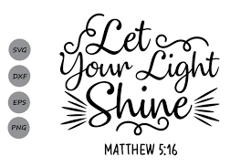 We have a huge range of svgs products available. Let Your Light Shine Svg Bible Verse Svg Christian Svg 123955 Cut Files Design Bundles