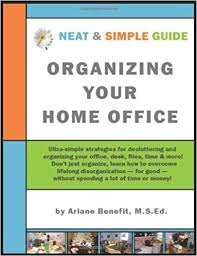 home office simple neat. Neat And Simple Guide To Organizing Your Home Office: Ultra-Simple, ADD-Friendly Strategies Conquer Chronic Disorganization, Clear Clutter Organize Office R