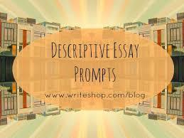 Descriptive Essay Topic Ideas Descriptive Essay Prompts For Middle Schoolers Creative